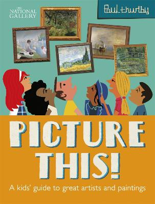 Picture This!: A Kids' Guide to the National Gallery - Thurlby, Paul