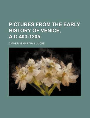 Pictures from the Early History of Venice, A.D. 403-1205 (1874) - Phillimore, Catherine Mary