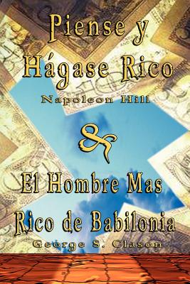 Piense y Hagase Rico by Napoleon Hill & El Hombre Mas Rico de Babilonia by George S. Clason - Hill, Napoleon, and Clason, George Samuel