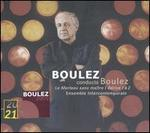 Pierre Boulez: Le marteau sans maître; Dérive 1 & 2