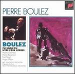 Pierre Boulez: Pli selon pli; Livre pour cordes