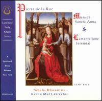 Pierre de la Rue: Missa di Sancta Anna & Lamentatione Jeremaie - Arthur Rawding (tenor); Arthur Rawding (alto); Bradford Findell (soprano); Eleanor Kelley (counter tenor);...