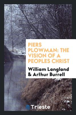 Piers Plowman: The Vision of a Peoples Christ - Langland, William, Professor