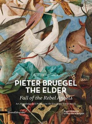 Pieter Bruegel the Elder's Fall of the Rebel Angels: Art, Knowledge and Politics on the Eve of the Dutch Revolt - Meganck, Tine L.