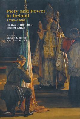 Piety Power Ireland 1760 1960 - Brown, Stewart J (Editor), and Miller, David W (Editor)