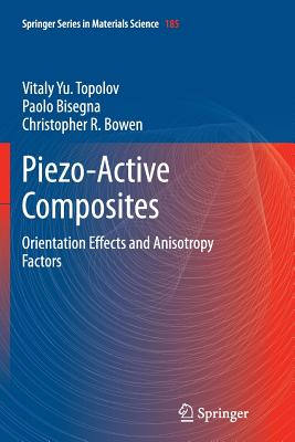 Piezo-Active Composites: Orientation Effects and Anisotropy Factors - Topolov, Vitaly Yu, and Bisegna, Paolo, and Bowen, Christopher R