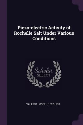 Piezo-Electric Activity of Rochelle Salt Under Various Conditions - Valasek, Joseph