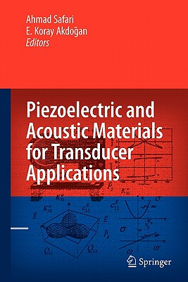Piezoelectric and Acoustic Materials for Transducer Applications - Safari, Ahmad (Editor), and Akdogan, E Koray (Editor)