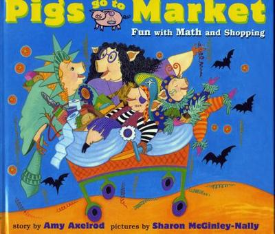 Pigs Go to Market: Halloween Fun with Math and Shopping - Axelrod, Amy