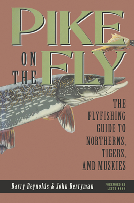 Pike on the Fly: The Flyfishing Guide to Northerns, Tigers, and Muskies - Reynolds, Barry, and Berryman, John