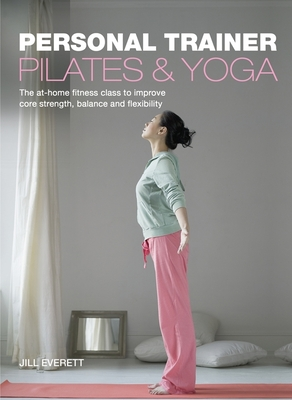 Pilates and Yoga: Personal Trainer - Everett, Jill, and Golay Bengston, Jennifer (Foreword by)