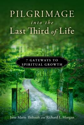 Pilgrimage Into the Last Third of Life: 7 Gateways to Spiritual Growth - Thibault, Jane Marie