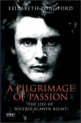 Pilgrimage of Passion: The Life of Wilfrid Scawen Blunt - Longford, Elizabeth