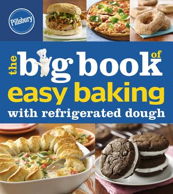 Pillsbury the Big Book of Easy Baking with Refrigerated Dough - Pillsbury Editors