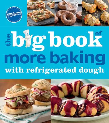 Pillsbury the Big Book of More Baking with Refrigerated Dough - Pillsbury Editors