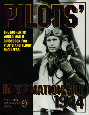Pilot's Information File 1944: The Authentic World War II Guidebook for Pilots and Flight Engineers - Schiffer Publishing Ltd.
