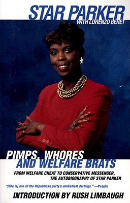Pimps, Whores and Welfare Brats: From Welfare Cheat to Conservative Messenger - Parker, Star, and Benet, Lorenzo