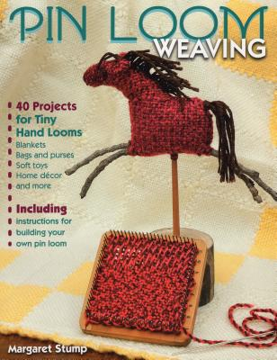 Pin Loom Weaving: 40 Projects for Tiny Hand Looms - Stump, Margaret