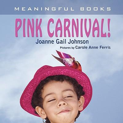 Pink Carnival! - Johnson, Joanne Gail