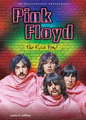 Pink Floyd: The Rock Band; An Unauthorized Rockography - Jeffrey, Laura S