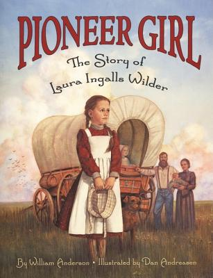 Pioneer Girl: The Story of Laura Ingalls Wilder - Anderson, William
