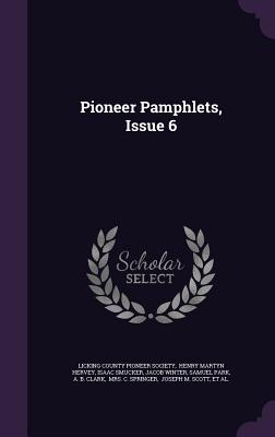 Pioneer Pamphlets, Issue 6 - Smucker, Isaac, and Licking County Pioneer Society (Creator), and Henry Martyn Hervey (Creator)