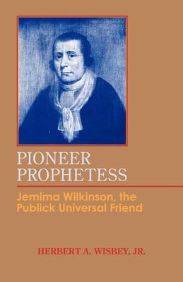 Pioneer Prophetess: Jemima Wilkinson, the Publick Universal Friend - Wisbey, Herbert A
