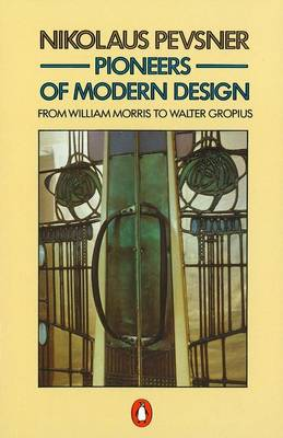 Pioneers of Modern Design: From William Morris to Walter Gropius - Pevsner, Nikolaus