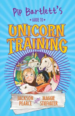 Pip Bartlett's Guide to Unicorn Training - Pearce, Jackson, and Stiefvater, Maggie