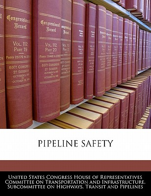 Pipeline Safety - United States Congress House of Represen (Creator)