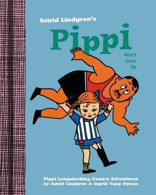 Pippi Won't Grow Up - Lindgren, Astrid, and Nyman, Ingrid, and Nunnally, Tiina (Translated by)