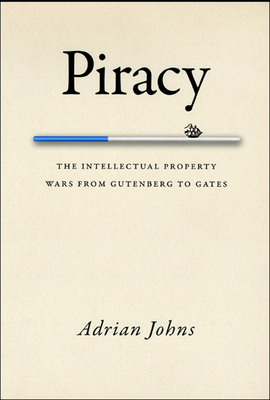 Piracy: The Intellectual Property Wars from Gutenberg to Gates - Johns, Adrian