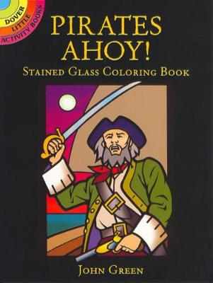 Pirates Ahoy! Stained Glass Coloring Book - Green, John, and Coloring Books, and Pirates