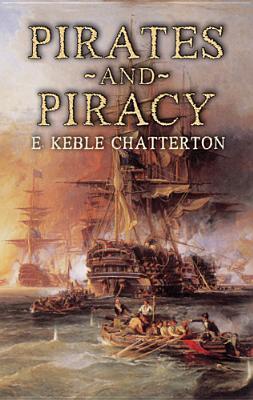 Pirates and Piracy - Chatterton, E Keble