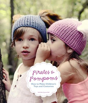 Pirates and Pompoms: How to Make Children's Toys and Costumes - Bee, Stella