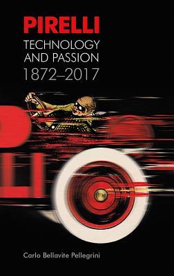 Pirelli: Technology and Passion 1872-2017 - Pelligrini, Bellavite