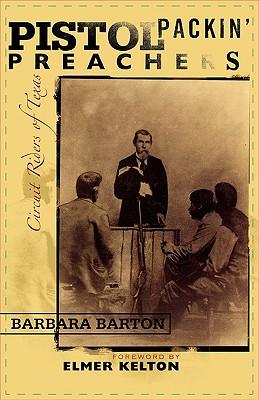 Pistol Packin' Preachers: Circuit Riders of Texas - Barton, Barbara