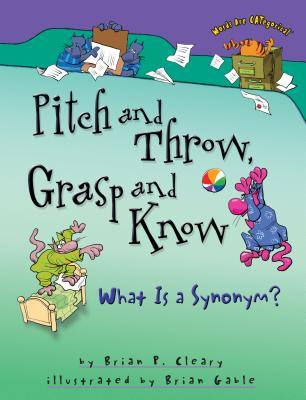 Pitch and Throw, Grasp and Know - Cleary, Brian P, and Gable, Brian (Illustrator)