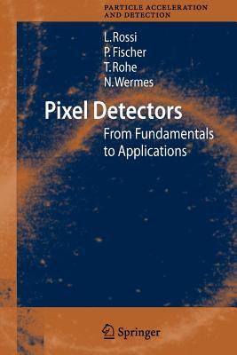 Pixel Detectors: From Fundamentals to Applications - Rossi, Leonardo