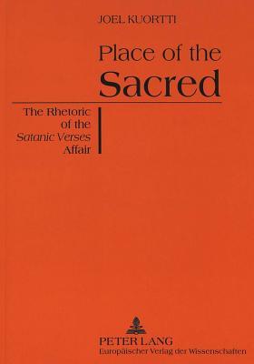Place of the Sacred: The Rhetoric of the Satanic Verses Affair - Kuortti, Joel