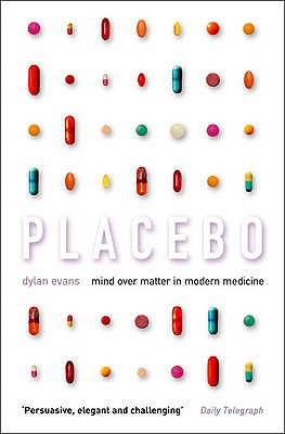Placebo: Mind Over Matter in Modern Medicine - Evans, Dylan