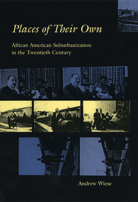 Places of Their Own: African American Suburbanization in the Twentieth Century - Wiese, Andrew