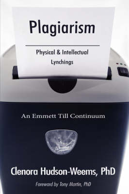 Plagiarism- Physical & Intellectual Lynchings: : An Emmett Till Continuum - Hudson-Weems Phd, Clenora