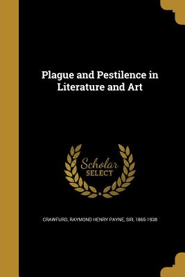 Plague and Pestilence in Literature and Art - Crawfurd, Raymond Henry Payne Sir (Creator)