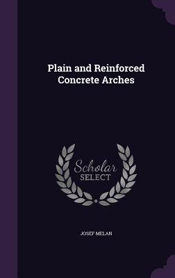 Plain and Reinforced Concrete Arches - Melan, Josef