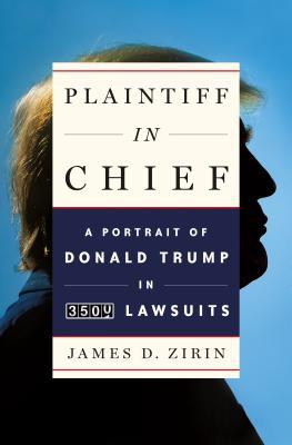 Plaintiff in Chief: A Portrait of Donald Trump in 3,500 Lawsuits - Zirin, James D, New