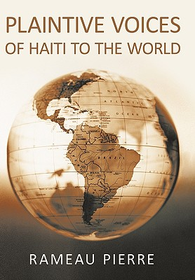 Plaintive Voices of Haiti to the World - Pierre, Rameau