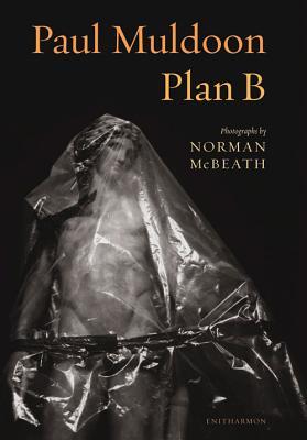 Plan B - Muldoon, Paul, and McBeath, Norman (Photographer)