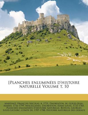 [Planches Enluminees D'Histoire Naturelle Volume T. 10 - Martinet, Francois Nicolas (Creator), and Daubenton, M (Louis-Jean-Marie) 1716-1 (Creator), and Daubenton, Edme-Louis (Creator)