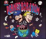 Planet Bob & Tom